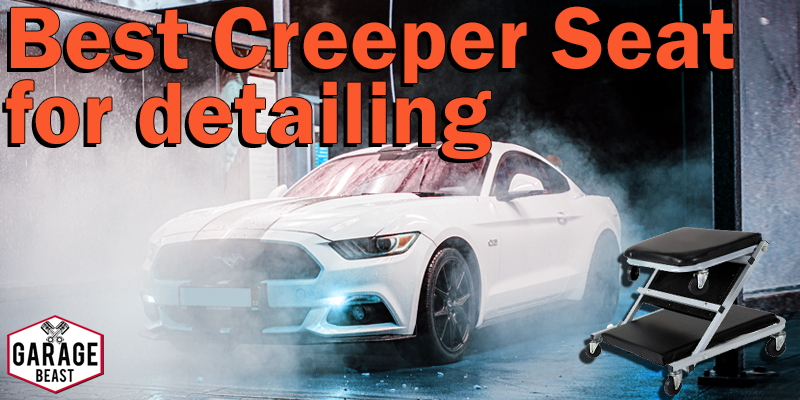 Best Creeper Seat for Detailing